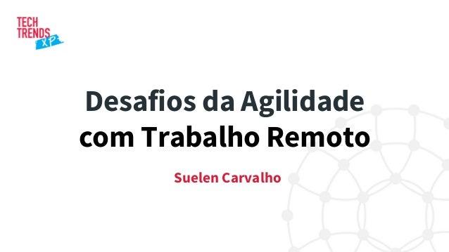 Desafios da Agilidade com Trabalho Remoto Suelen Carvalho