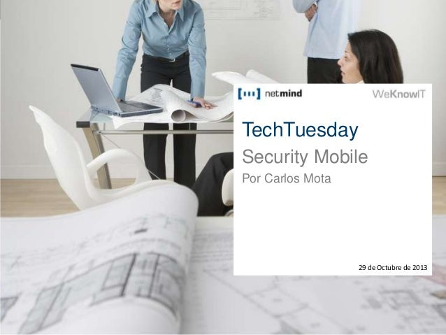 TechTuesday Security Mobile Por Carlos Mota  29 de Octubre de 2013