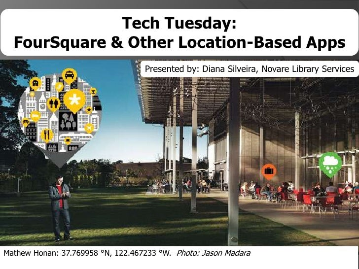 Tech Tuesday:<br />FourSquare& Other Location-Based Apps<br />Presented by: Diana Silveira, Novare Library Services<br />M...