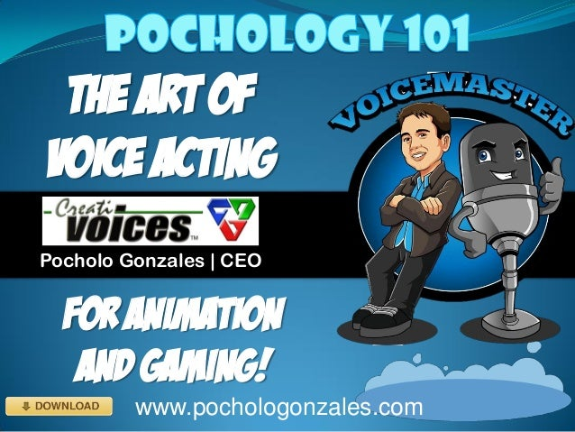 The art of Voice acting Pocholo Gonzales | CEO www.pochologonzales.com For animation And gaming!