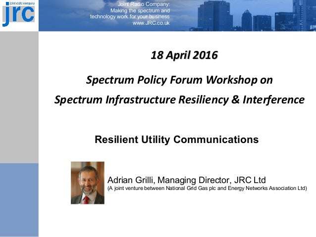 Joint Radio Company: Making the spectrum and technology work for your business www.JRC.co.uk 18 April 201618 April 2016 Sp...