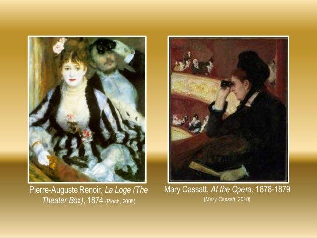Pierre-Auguste Renoir, La Loge (The Theater Box), 1874 (Pioch, 2008) Mary Cassatt, At the Opera, 1878-1879 (Mary Cassatt, ...