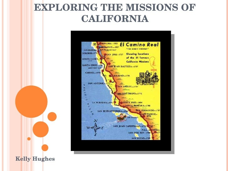 EXPLORING THE MISSIONS OF CALIFORNIA Kelly Hughes