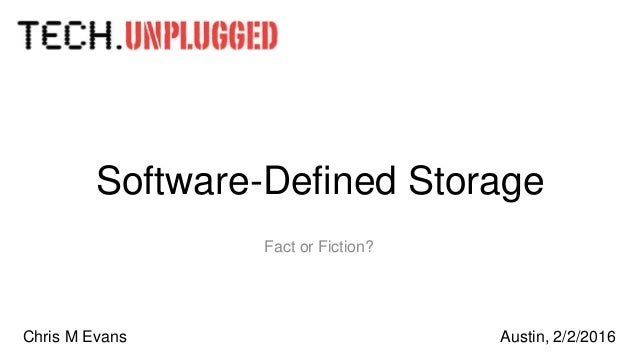 Software-Defined Storage Fact or Fiction? Austin, 2/2/2016Chris M Evans