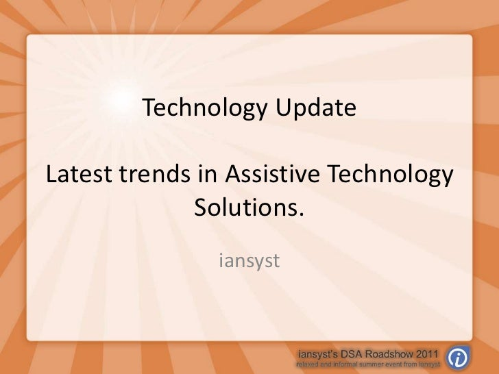 Technology UpdateLatest trends in Assistive Technology Solutions.<br />iansyst<br />