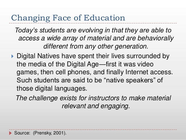 Changing Face of EducationToday's students are evolving in that they are able toaccess a wide array of material and are be...