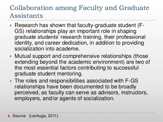 Collaboration among Faculty and GraduateAssistants Research has shown that faculty-graduate student (F-GS) relationships ...