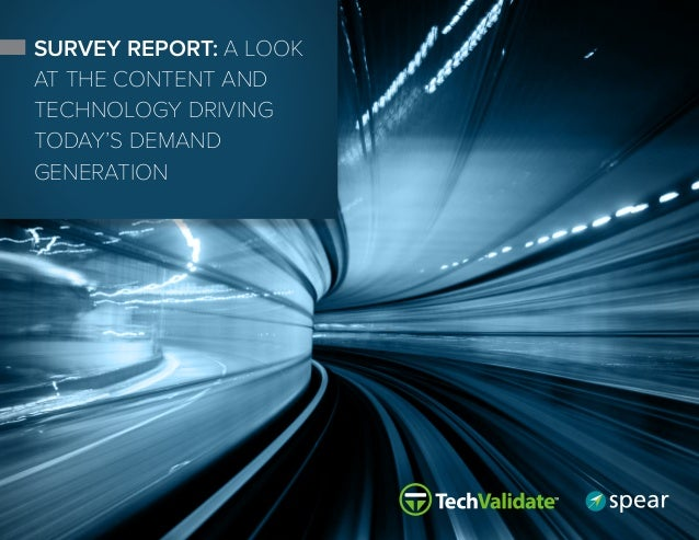 1 SURVEY REPORT: A LOOK AT THE CONTENT AND TECHNOLOGY DRIVING TODAY'S DEMAND GENERATION