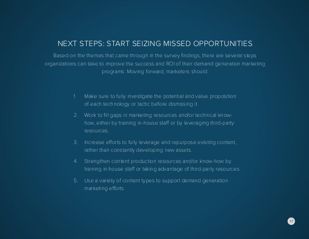 17 Next Steps: Start Seizing Missed Opportunities Based on the themes that came through in the survey findings, there are ...