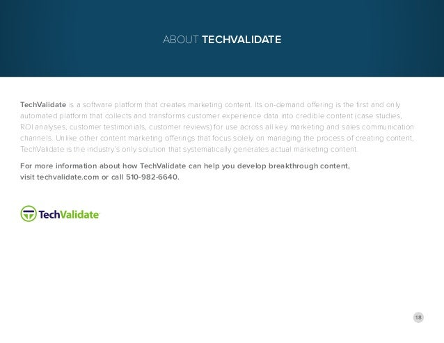 18 TechValidate is a software platform that creates marketing content. Its on-demand offering is the first and only automa...