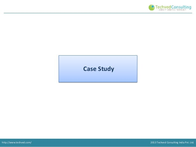 Case Study  http://www.techved.com/  2013 Techved Consulting India Pvt. Ltd.