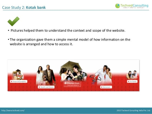 Case Study 2: Kotak bank  • Pictures helped them to understand the context and scope of the website. • The organization ga...