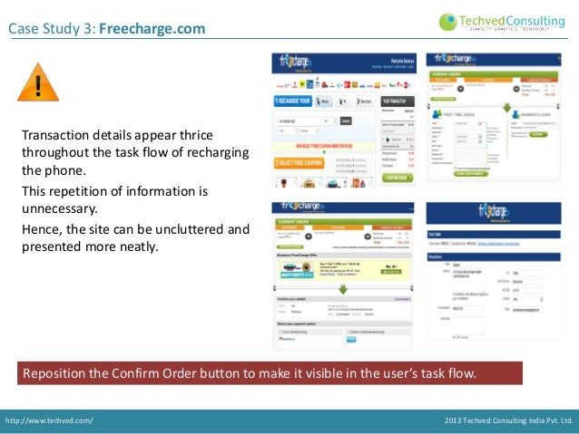 Case Study 3: Freecharge.com  Transaction details appear thrice throughout the task flow of recharging the phone. This rep...