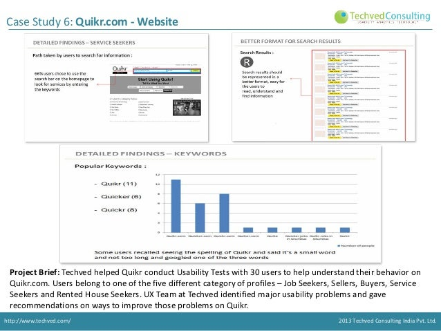 Case Study 6: Quikr.com - Website  Project Brief: Techved helped Quikr conduct Usability Tests with 30 users to help under...