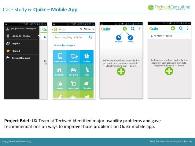 Case Study 6: Quikr – Mobile App  Project Brief: UX Team at Techved identified major usability problems and gave recommend...