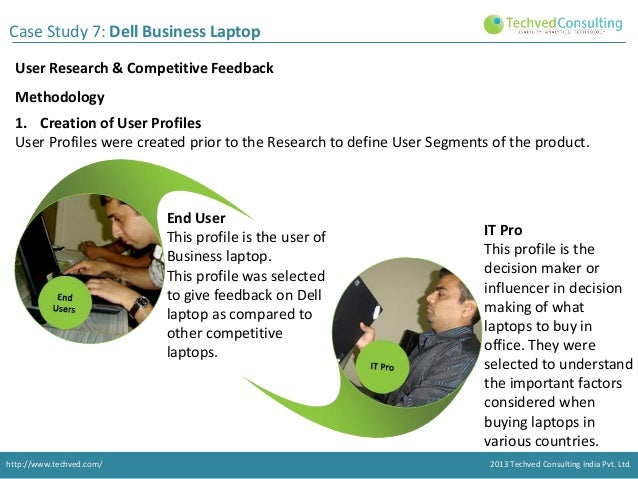 Case Study 7: Dell Business Laptop User Research & Competitive Feedback Methodology 1. Creation of User Profiles User Prof...