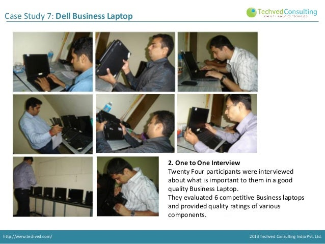 Case Study 7: Dell Business Laptop  2. One to One Interview Twenty Four participants were interviewed about what is import...
