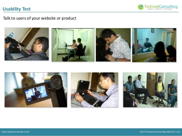 Usability Test Talk to users of your website or product  http://www.techved.com/  2013 Techved Consulting India Pvt. Ltd.