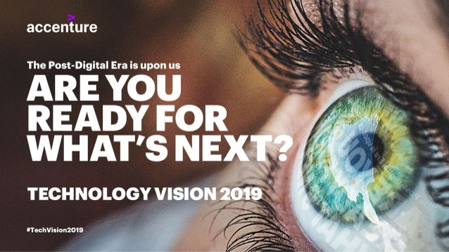 Accenture Technology Vision 2019: The Post-Digital Era is Here