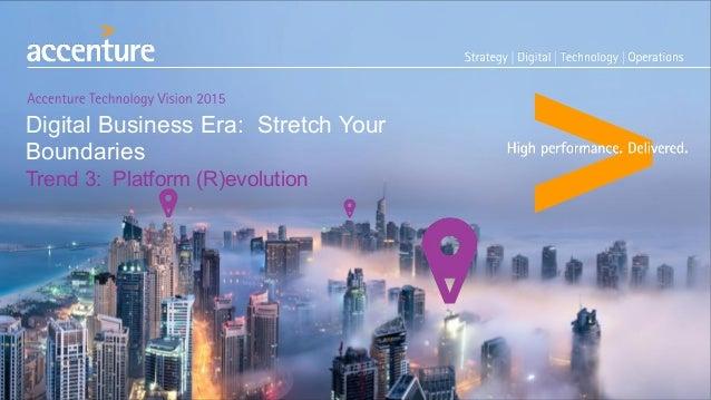 Digital Business Era: Stretch Your Boundaries Trend 3: Platform (R)evolution