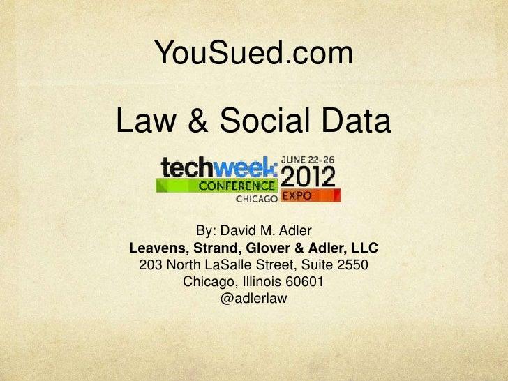 YouSued.comLaw & Social Data         By: David M. AdlerLeavens, Strand, Glover & Adler, LLC 203 North LaSalle Street, Suit...