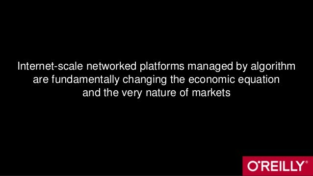 Internet-scale networked platforms managed by algorithm are fundamentally changing the economic equation and the very natu...