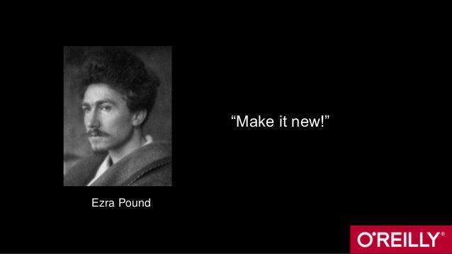 """Make it new!"" Ezra Pound"