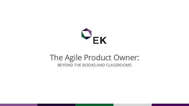 The Agile Product Owner: BEYOND THE BOOKS AND CLASSROOMS