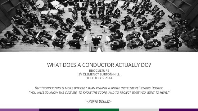 """BUT """"CONDUCTING IS MORE DIFFICULT THAN PLAYING A SINGLE INSTRUMENT,"""" CLAIMS BOULEZ. """"YOU HAVE TO KNOW THE CULTURE, TO KNOW..."""