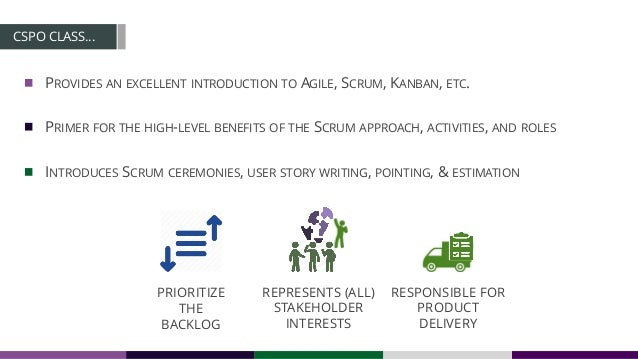 CSPO CLASS… PROVIDES AN EXCELLENT INTRODUCTION TO AGILE, SCRUM, KANBAN, ETC. PRIMER FOR THE HIGH-LEVEL BENEFITS OF THE SCR...