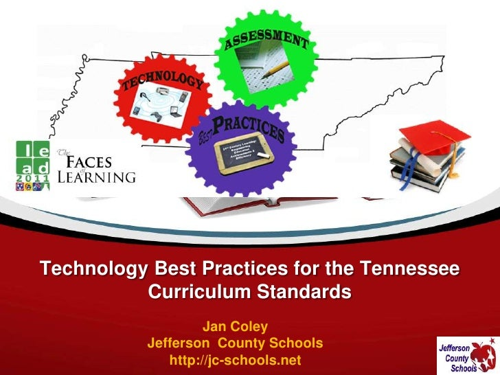 Technology Best Practices for the Tennessee Curriculum Standards<br />Jan Coley<br />Jefferson  County Schools<br />http:/...