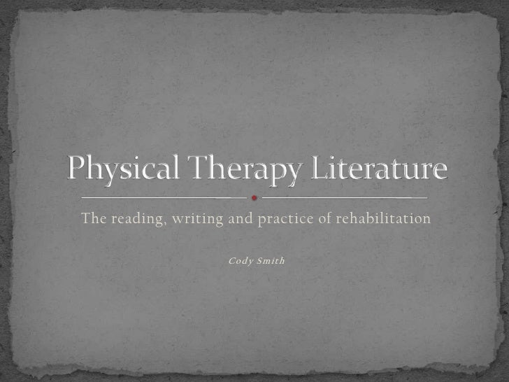The reading, writing and practice of rehabilitation<br />Cody Smith<br />Physical Therapy Literature<br />