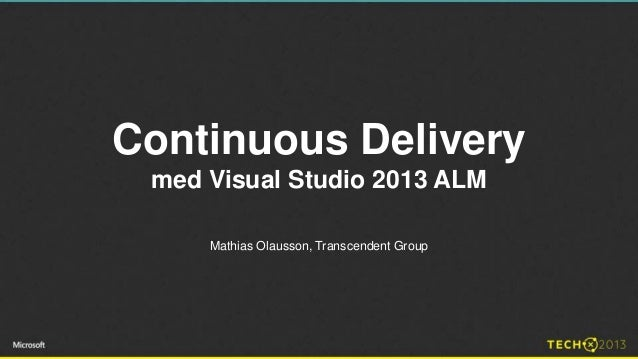 Continuous Delivery med Visual Studio 2013 ALM Mathias Olausson, Transcendent Group