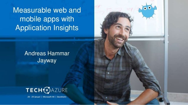 Measurable web and mobile apps with Application Insights Andreas Hammar Jayway
