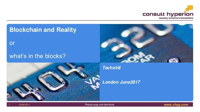 www.chyp.comPlease copy and distribute15/06/20171 Blockchain and Reality or what's in the blocks? Techxlr8 London June2017