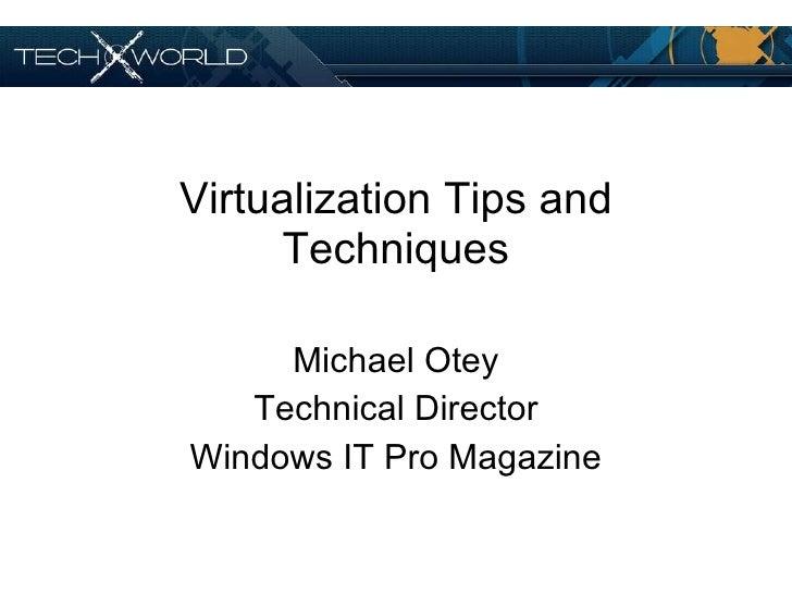 Virtualization Tips and Techniques Michael Otey Technical Director Windows IT Pro Magazine