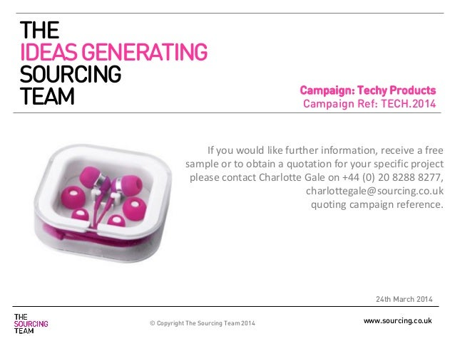 www.sourcing.co.uk Campaign: Techy Products Campaign Ref: TECH.2014 24th March 2014 If you would like further information,...