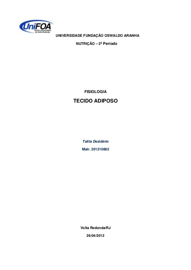 UNIVERSIDADE FUNDAÇÃO OSWALDO ARANHANUTRIÇÃO – 3º PeríodoFISIOLOGIATECIDO ADIPOSOTalita DezidérioMatr. 201210862Volta Redo...