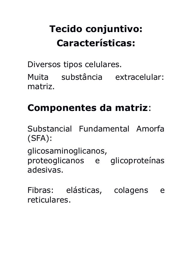 Tecido conjuntivo:       Características:Diversos tipos celulares.Muita   substância     extracelular:matriz.Componentes d...