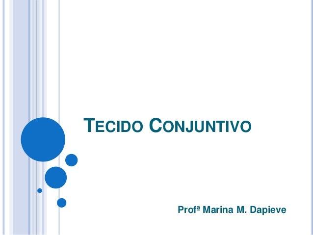 TECIDO CONJUNTIVO Profª Marina M. Dapieve
