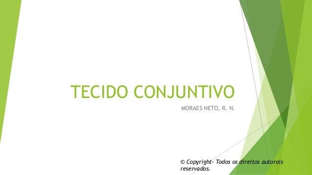 TECIDO CONJUNTIVO MORAES NETO, R. N. © Copyright- Todos os direitos autorais reservados.