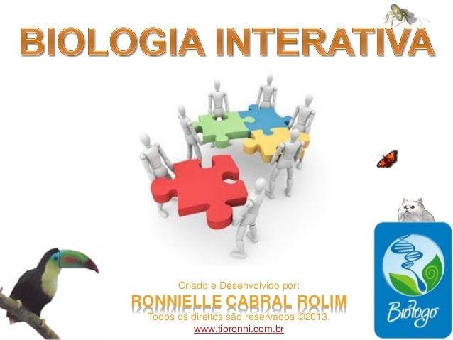 Criado e Desenvolvido por: RONNIELLE CABRAL ROLIM Todos os direitos são reservados ©2013. www.tioronni.com.br