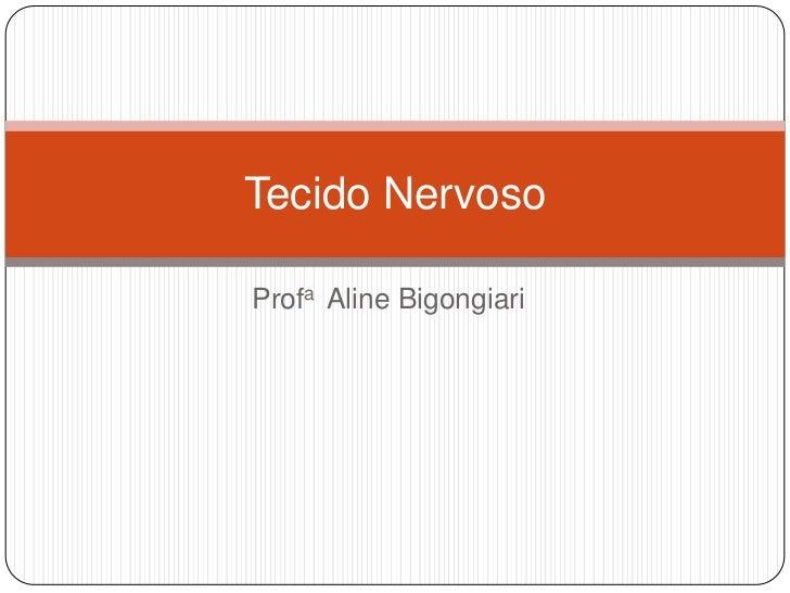 Tecido NervosoProfa Aline Bigongiari