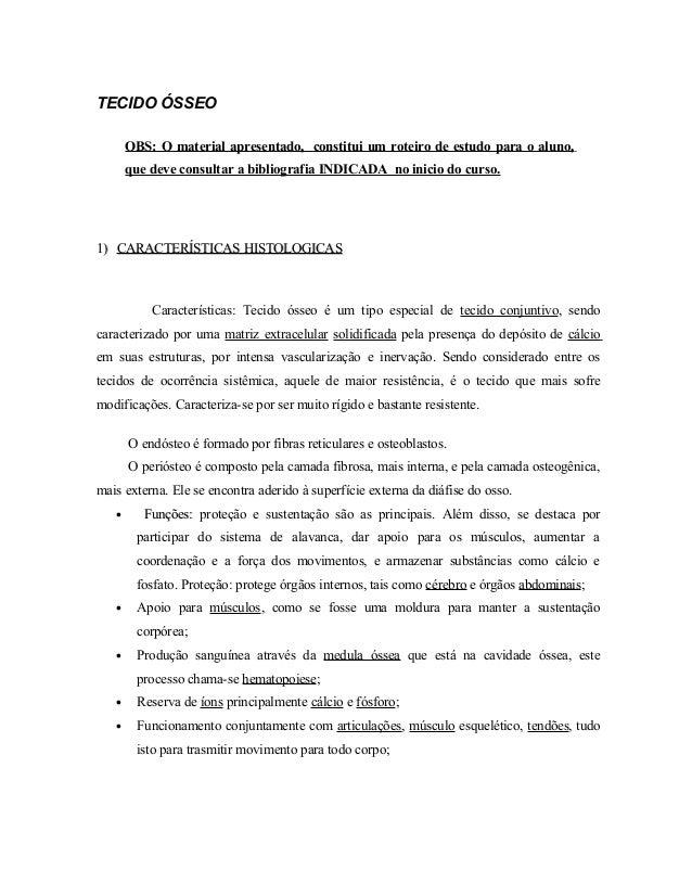 TECIDO ÓSSEO OBS: O material apresentado, constitui um roteiro de estudo para o aluno, que deve consultar a bibliografia I...