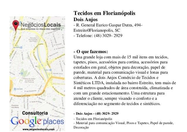 Tecidos em FlorianópolisDois Anjos- R. General Eurico Gaspar Dutra, 494-Estreito0Florianopolis, SC- Telefone: (48) 3029- 2...