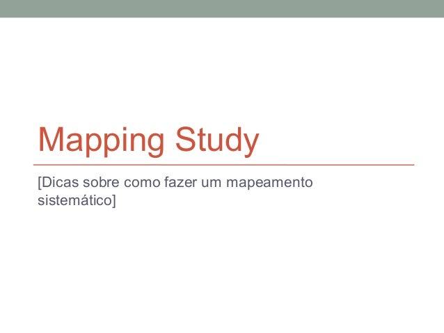 Mapping Study [Dicas sobre como fazer um mapeamento sistemático]