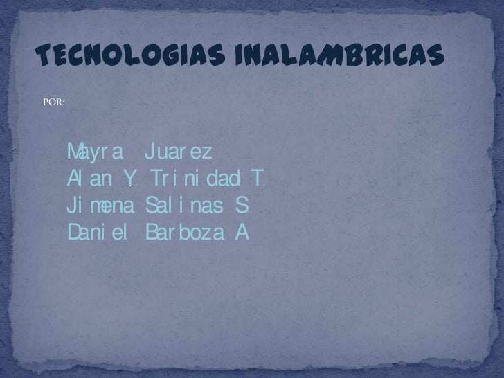 TECNOLOGIAS INALAMBRICAS<br />POR:<br />Mayra  Juarez<br />Alan Y. Trinidad T.<br />Jimena Salinas S.<br />Daniel Barboza ...