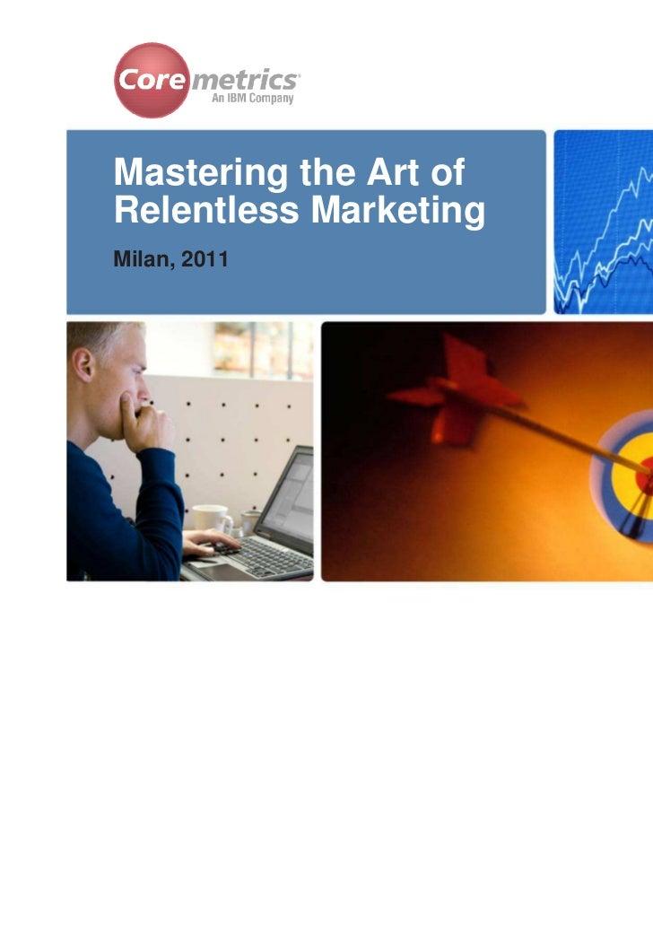Mastering the Art ofRelentless MarketingMilan, 2011