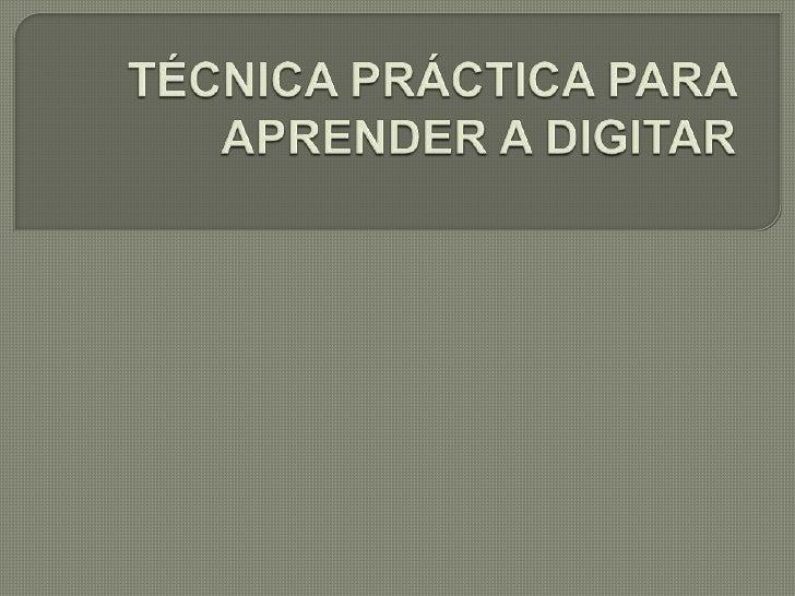 TÉCNICA PRÁCTICA PARA APRENDER A DIGITAR<br />