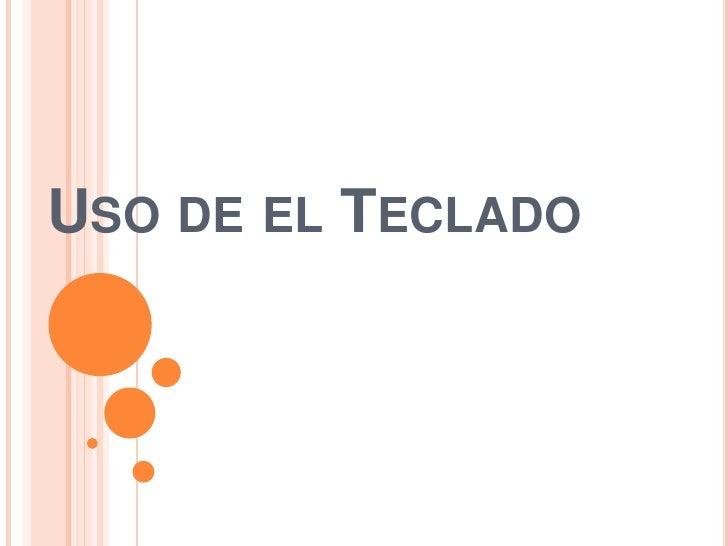 USO DE EL TECLADO
